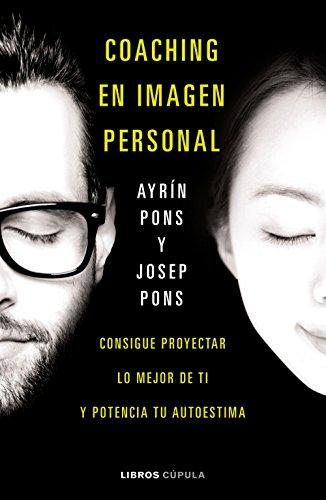 Coaching en imagen personal: Consigue proyectar lo mejor de ti y potencia tu autoestima (Deportes) por Ayrin Pons Massana