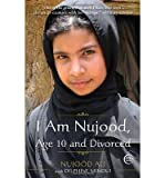 By Nujood Ali ; Linda Coverdale ; Delphine Minoui ( Author ) [ I Am Nujood, Age 10 and Divorced By Mar-2010 Paperback