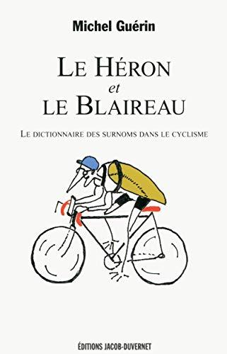 Le Héron et le Blaireau : Le dictionnaire des surnoms dans le cyclisme par Michel Guerin