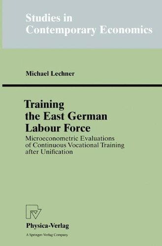 Training the East German Labour Force: Microeconometric Evaluations of continuous Vocational Training after Unification (Studies in Contemporary Economics) (English Edition)