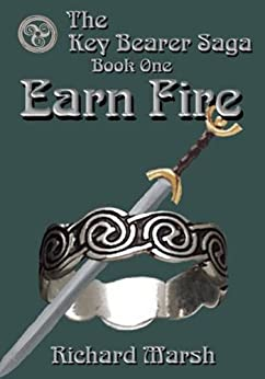 Earn Fire (The Key Bearer Saga Book 1) by [Marsh, Richard]
