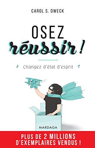 Osez réussir !: Changez d'état d'esprit (PSY IGC) par Carol S. Dweck