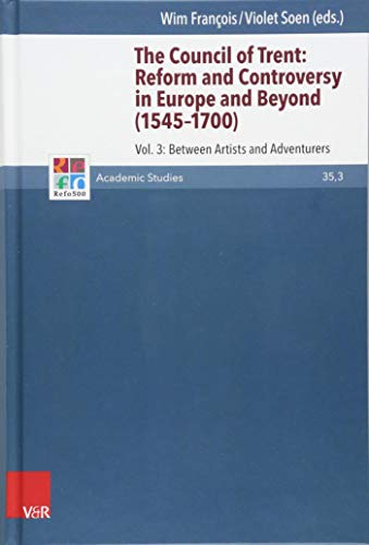 The Council of Trent: Reform and Controversy in Europe and Beyond (1545-1700): Vol. 3: Between Artists and Adventurers (Refo500 Academic Studies (R5AS), Band 35)
