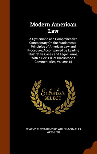Modern American Law: A Systematic and Comprehensive Commentary On the Fundamental Principles of American Law and Procedure, Accompanied by Leading ... Ed. of Blackstone's Commentaries, Volume 15