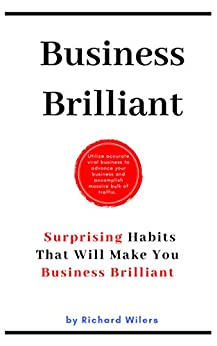 Business Brilliant:  Surprising Habits That Will Make You Business Brilliant (English Edition) par [Wilers, Richard]