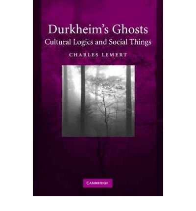 [( Durkheim's Ghosts: Cultural Logics and Social Things )] [by: Charles C. Lemert] [Mar-2006]