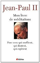 Mon livre de méditations : Pour ceux qui souffrent, qui espèrent, qui doutent