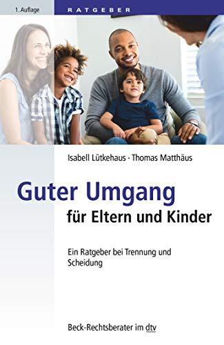 Guter Umgang für Eltern und Kinder: Ein Ratgeber bei Trennung und Scheidung (dtv Beck Rechtsberater)