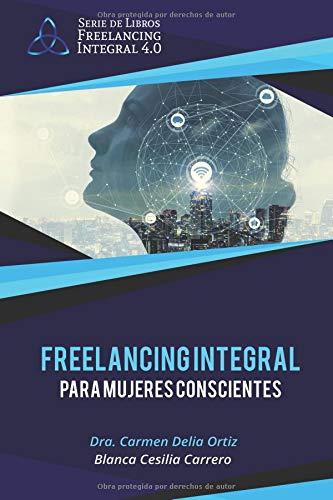 Freelancing Integral para Mujeres Conscientes: Una mirada a la mujer que emprende consciencia desarrollando sus talentos en la Nube (Mirada De Mujer)