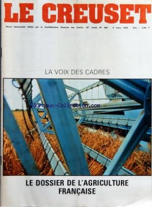 CREUSET (LE) [No 696] du 06/03/1976 - SOMMAIRE - EDITORIAL - L'UNITE POUR DES VICTOIRES - L'EVENEMENT - LES RAISONS DE L'ASSEMBLEE EXTRAORDINAIRE DE VERSAILLES - L'ACTUALITE - DOSSIER AGRICOLE - DU PAIN - DU LAIT - DU VIN - CONFLITS SOCIAUX - FOUGERES SANS TRAVAIL - LE POINT - COMITES REGIONAUX 2 JOURS AVEC LES ELUS CGC - FORMATION - DIFFICILE REVISION - L'INFORMATION POUR LA SECURITE - VIIE PLAN - HIERARCHIE ET 35 000 CHOMEURS DE PLUS - ECONOMIE - LES MYSTERES DU SERPENT MONETAIRE EUROPEEN - G par Collectif