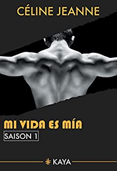 Mi vida es mia - Saison 1 (French Edition) by [Jeanne, Celine]