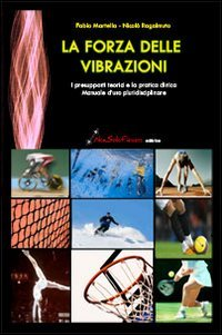 La forza delle vibrazioni. I presupposti teorici e la pratica clinica. Manuale d'uso pluridisciplinare