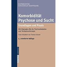 Komorbidität Psychose und Sucht - Grundlagen und Praxis: Mit Manualen für die Psychoedukation und Verhaltenstherapie