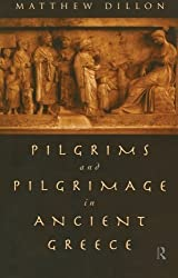 Pilgrims and Pilgrimage in Ancient Greece by Matthew Dillon (2012-05-30)