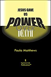 Jesus Gave Us Power Over Death (English Edition)