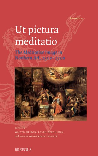Ut Pictura Meditatio: The Meditative Image in Northern Art, 1500-1700