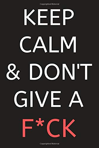 Keep Calm & Don't Give a F*ck: Notebook, Journal, Daily task Keeper, Organizer To Write In. Empty Fill in notebook Template (6