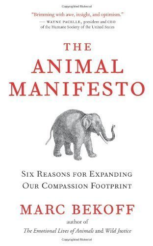 The Animal Manifesto: Six Reasons for Expanding Our Compassion Footprint by Bekoff, Ph.D. Marc (2010) Paperback