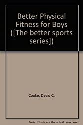 Better Physical Fitness for Boys ([The better sports series])