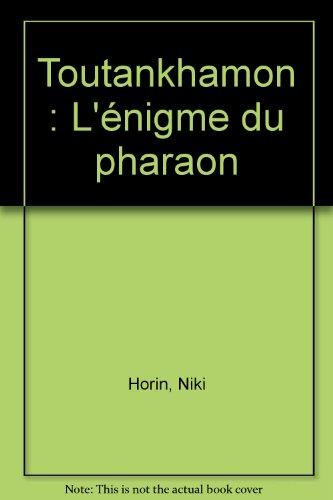 Toutankhamon : L'énigme du pharaon par Niki Horin