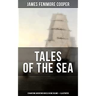 TALES OF THE SEA: 12 Maritime Adventure Novels in One Volume (Illustrated): Including the Biography of the Author and His Personal Experiences as a Seaman