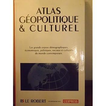 L'atlas géopolitique & culturel du Petit Robert des noms propres : Les grands enjeux démographiques, économiques, politiques, sociaux et culturels du monde contemporain