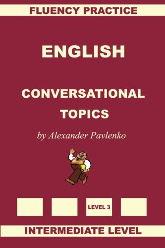 English, Conversational Topics, Intermediate Level: Volume 3 (English, Fluency Practice Intermediate Level)