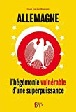 Allemagne - L'Hegemonie Vulnerable d'une Superpuissa