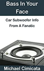 Bass In Your Face: Car Subwoofer Info From A Fanatic (English Edition)