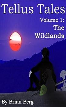 Tellus Tales, Volume 1 - The Wildlands (Axe) by [Berg, Brian]