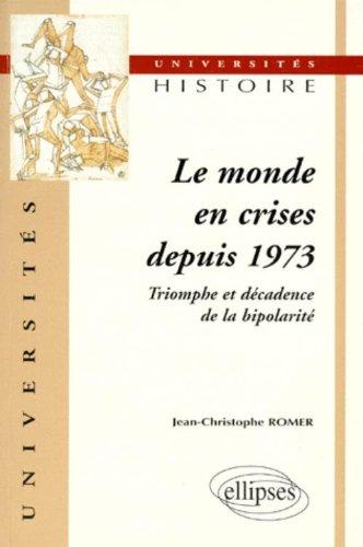 Le monde en crises depuis 1973 : Triomphe et dcadence de la bipolarit