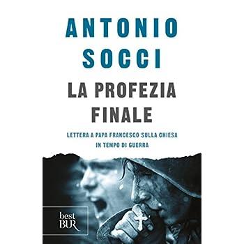 La Profezia Finale. Lettera A Papa Francesco Sulla Chiesa In Tempo Di Guerra