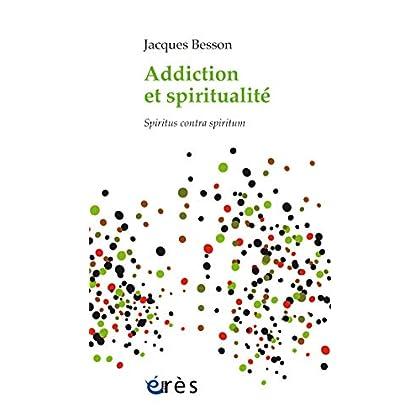 Addiction et spiritualité: Spiritus contra spiritum (Inconscient et spiritualité)