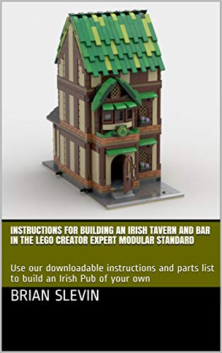 Instructions for Building an Irish Tavern and Bar in the LEGO Creator Expert Modular Standard: Use our downloadable instructions and parts list to build an Irish Pub of your own (English Edition)