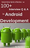 100+ Interview Questions & Answers in Android Development: Android Development (Interview Q & A Series)