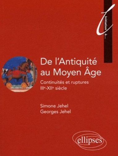 De l'Antiquite au Moyen Age Continuites & Ruptures Iiie Xiie Siecle