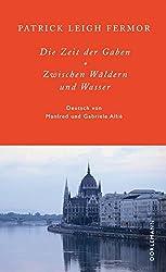 Die Zeit der Gaben / Zwischen Wäldern und Wasser: Zu Fuß nach Konstantinopel: Von Hoek van Holland zum Eisernen Tor
