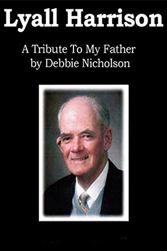 Lyall Harrison: A Tribute To My Father (English Edition) por Lyall Frank Harrison