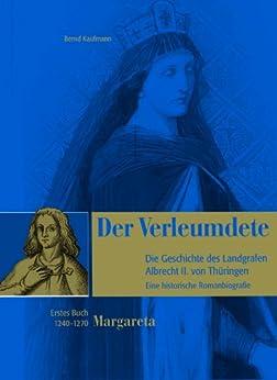 Der Verleumdete - Die Geschichte des Landgrafen Albrecht II. von Thüringen: Verbesserte Fassung! von [Kaufmann, Bernd]