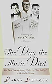 The Day the Music Died: The Last Tour of Budddy Holly, the Big Bopper, and Ritchie Valens: The Last Tour of Buddy Holly, the Big Bopper and Ritchie Valens by [Lehmer, Larry]
