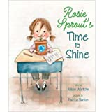 [(Rosie Sprout's Time to Shine )] [Author: Allison Wortche] [Jan-2012]