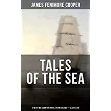 TALES OF THE SEA: 12 Maritime Adventure Novels in One Volume (Illustrated): Including the Biography of the Author and His Personal Experiences as a Seaman (English Edition)