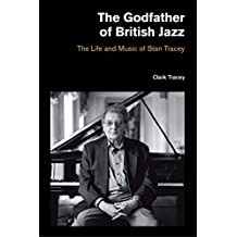 The Godfather of British Jazz: The Life and Music of Stan Tracey (Popular Music History)
