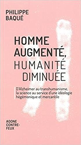 Descargar Libro Homme augmenté, humanité diminuée : D'Alzheimer au transhumanisme, la science au service d'une idéologie hégémonique et mercantile de Philippe Baqué