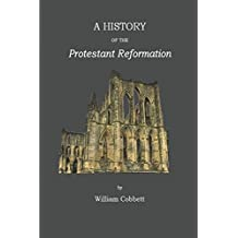 A History of the Protestant Reformation: in England and Ireland (Illustrated)