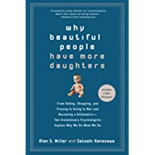 Why Beautiful People Have More Daughters: From Dating, Shopping, and Praying to Going to War and Becoming a Billionaire - Two Evolutionary Psychologis