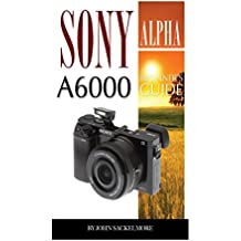 Sony Alpha A6000: Beginner's Guide (English Edition)