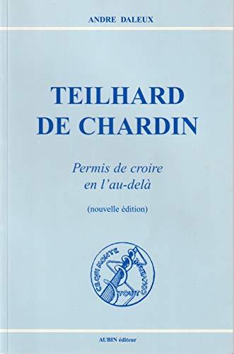 Teilhard de Chardin : Permis de croire an l'au-delà par André Daleux