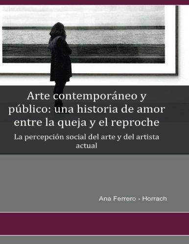 Arte contemporáneo y público: una historia de amor entre la queja y el reproche: La percepción social del arte y del artista actual por Ana Ferrero-Horrach
