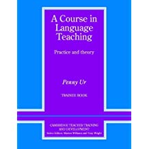 A Course in Language Teaching: Practice and Theory: Trainee's Book (Cambridge Teacher Training & Development) by Penny Ur (30-Sep-1999) Paperback